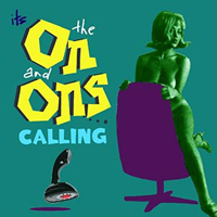 its the on and ons calling