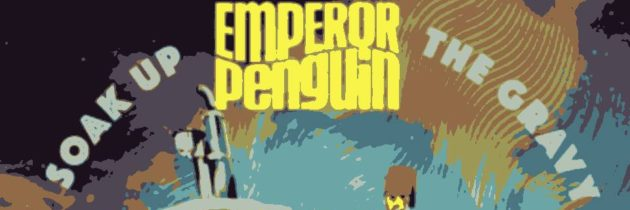 Emperor Penguin – Soak up the Gravy